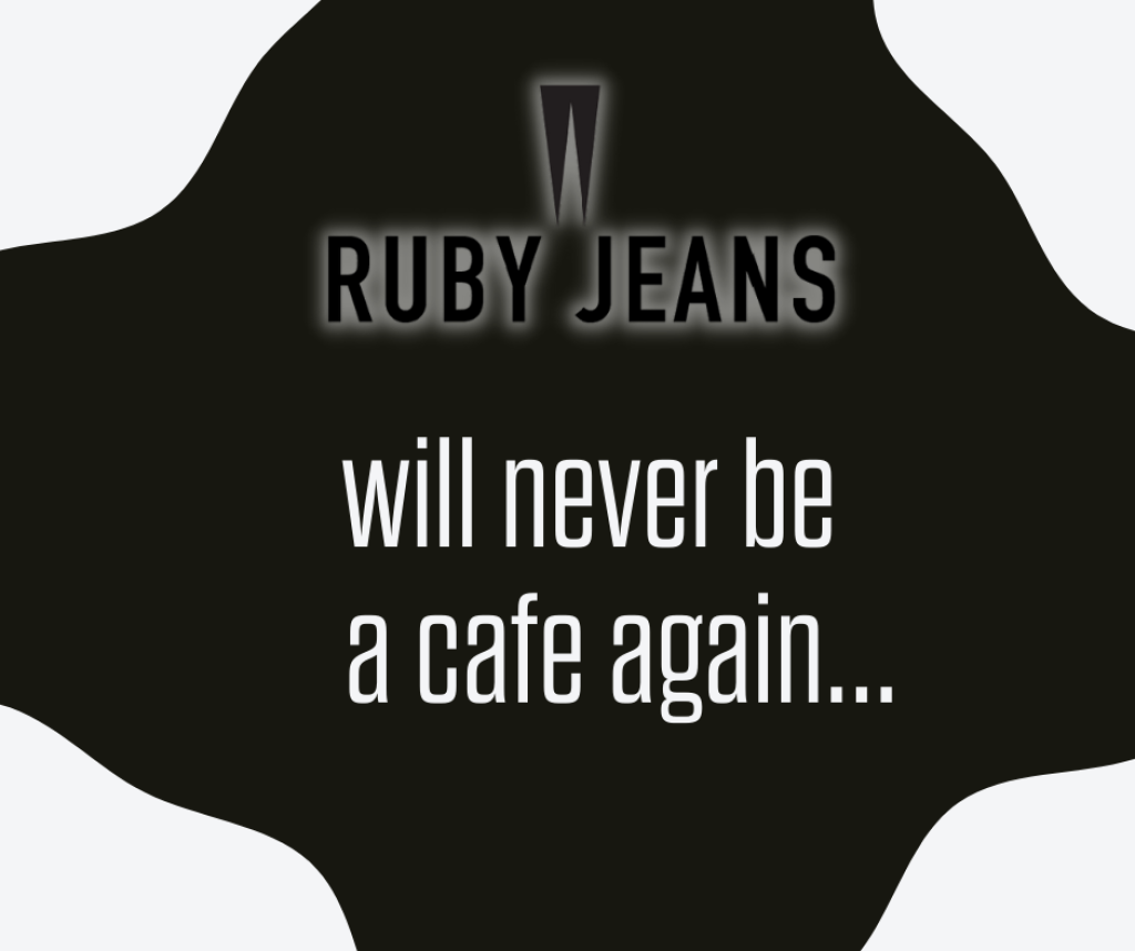 Ruby Jeans will never be a café again...